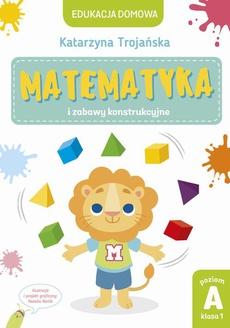 Matematyka i zabawy konstrukcyjne. Poziom A, klasa 1