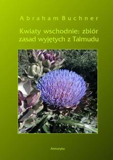 Kwiaty wschodnie: zbiór zasad wyjętych z Talmudu