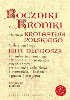 Roczniki czyli kroniki sławnego Królestwa Polskiego. Księga XII, 1445-1461