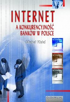 Internet a konkurencyjność banków w Polsce (wyd. II). Rozdział 3. Zewnętrzne uwarunkowania implementacji orientacji internetowej w Polsce – szanse i zagrożenia