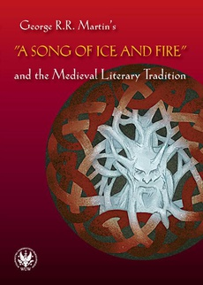 "George R.R. Martin's ""A Song of Ice and Fire"" and the Medieval Literary Tradition"
