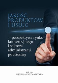 Jakość produktów i usług – perspektywa rynku komercyjnego i sektora administracji publicznej