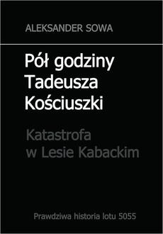 Pół godziny Tadeusza Kościuszki. Katastrofa w Lesie Kabackim