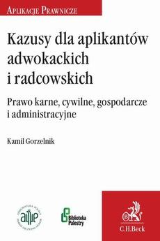 Kazusy dla aplikantów radcowskich i adwokackich. Prawo karne cywilne gospodarcze i administracyjne
