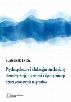 Psychospołeczne i edukacyjne mechanizmy stereotypizacji, uprzedzeń i dyskryminacji dzieci sezonowych migrantów