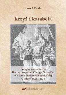 Krzyż i karabela. Polityka zagraniczna Rzeczypospolitej Obojga Narodów w ocenie dyplomacji papieskiej w latach 1623–1635
