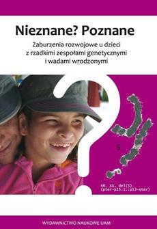 Nieznane? Poznane. Zaburzenia rozwojowe u dzieci z rzadkimi zespołami genetycznymi i wadami wrodzonymi