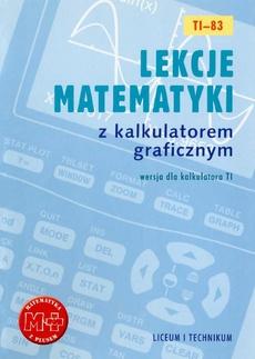 Lekcje matematyki z kalkulatorem graficznym. Wersja dla kalkulatora TI-83