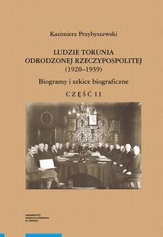 Ludzie Torunia Odrodzonej Rzeczypospolitej (1920–1939). Biogramy i szkice biograficzne, część II