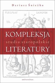 Kompleksja literatury Studia staropolskie