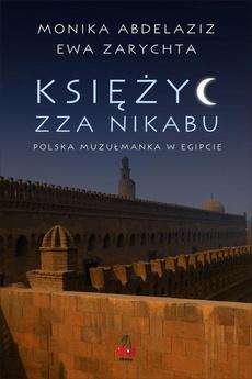 Księżyc zza nikabu. Polska muzułmanka w Egipcie.
