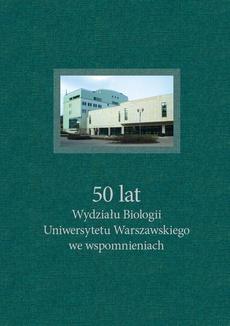 50 lat Wydziału Biologii Uniwersytetu Warszawskiego we wspomnieniach