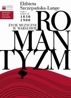 Historia Muzyki Polskiej. Tom V, cz. 2b: Romantyzm. Życie muzyczne w Warszawie 1850 - 1900