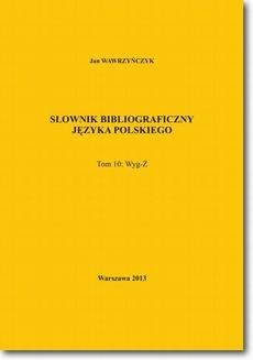 Słownik bibliograficzny języka polskiego Tom 10 (Wyg-Ż)