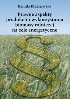 Prawne aspekty produkcji i wykorzystania biomasy rolniczej na cele energetyczne