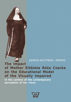 The Impact of Mother Elżbieta Róża Czacka on the Educational Model of the Visually Impaired