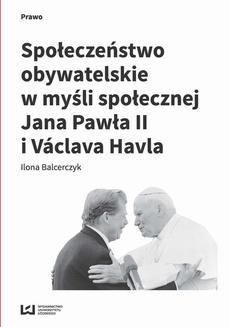 Społeczeństwo obywatelskie w myśli społecznej Jana Pawła II i Václava Havla
