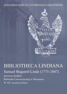 Bibliotheca Lindiana : Samuel Bogumił Linde (1771-1847) pierwszy dyrektor Biblioteki Uniwersyteckiej