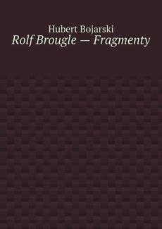 Rolf Brougle — Fragmenty
