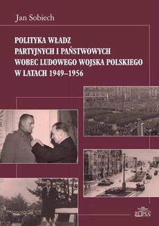 Polityka władz partyjnych i państwowych wobec Ludowego Wojska Polskiego w latach 1949-1956
