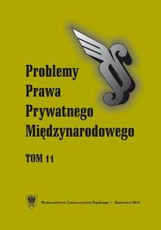 """""""Problemy Prawa Prywatnego Międzynarodowego"""". T. 11"""