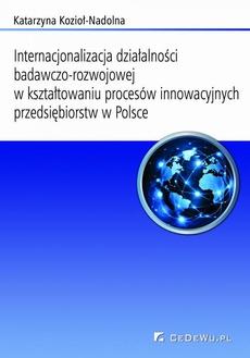 Internacjonalizacja działalności badawczo-rozwojowej w kształtowaniu procesów innowacyjnych przedsiębiorstw w Polsce. Rozdział 3. Uwarunkowania internacjonalizacji działalności badawczo-rozwojowej i procesów innowacyjnych w Polsce