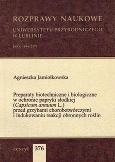 Preparaty biotechniczne i biologiczne w ochronie papryki słodkiej (Capsicum annuum L.) przed grzybami chorobotwórczymi i indukowaniu reakcji obronnych roślin
