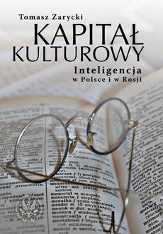 Kapitał kulturowy. Inteligencja w Polsce i w Rosji