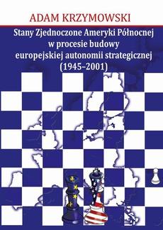 Stany Zjednoczone Ameryki Północnej w procesie budowy europejskiej autonomii strategicznej (1945-2001)