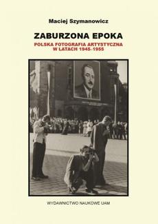 Zaburzona epoka Polska fotografia artystyczna w latach 1945-1955