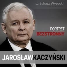Jarosław Kaczyński. Portret bezstronny