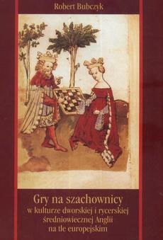 Gry na szachownicy w kulturze dworskiej i rycerskiej średniowiecznej Anglii na tle europejskim