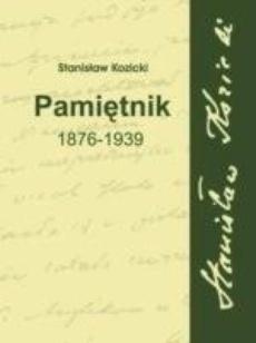 Stanisław Kozicki. Pamiętnik 1876-1939