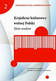 Krajobraz kulturowy wolnej Polski. Zbiór studiów