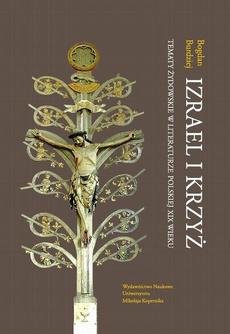 Izrael i krzyż. Tematy żydowskie w literaturze polskiej XIX wieku