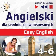 Angielski dla średnio zaawansowanych. Easy English: Części 4-6 (15 tematów konwersacyjnych na poziomie od A2 do B2)