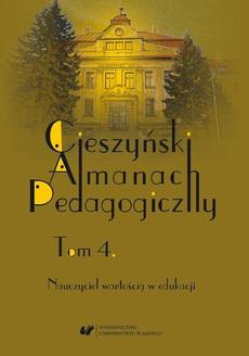 """""""Cieszyński Almanach Pedagogiczny"""". T. 4: Nauczyciel wartością w edukacji"""