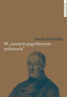"""W """"naszym pogrobowym położeniu"""". Kajetan Koźmian po powstaniu listopadowym"""