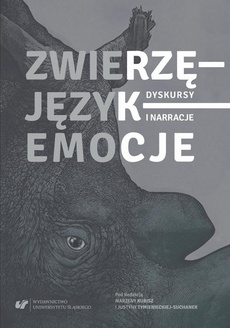 Zwierzę – Język – Emocje. Dyskursy i narracje