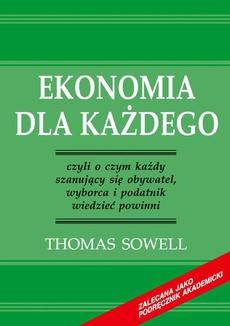 Ekonomia dla każdego - czyli o czym każdy szanujący się obywatel, wyborca i podatnik wiedzieć powinni