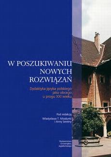W poszukiwaniu nowych rozwiązań. Dydaktyka języka polskiego jako obcego u progu XXI wieku