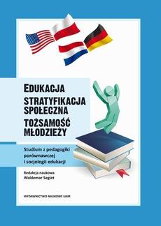 Edukacja - stratyfikacja społeczna - tożsamość młodzieży. Studium z pedagogiki porównawczej i socjologii edukacji