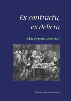 Ex contractu, ex delicto – z dziejów prawa zobowiązań