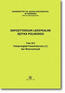 Depozytorium Leksykalne Języka Polskiego. Tom XLI. Fotoprzegląd frazematyczny (1)