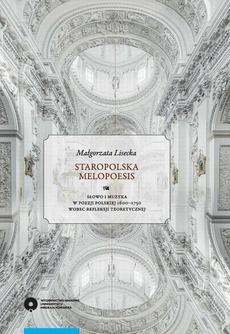Staropolska melopoesis. Słowo i muzyka w poezji polskiej 1600-1750 wobec refleksji teoretycznej