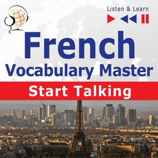 French Vocabulary Master: Start Talking 30 Topics at Elementary Level: A1-A2 – Listen & Learn
