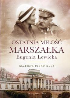 Ostatnia miłość Marszałka.Eugenia Lewicka