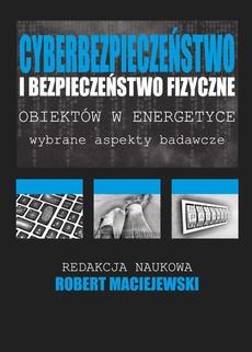 Cyberbezpieczeństwo i bezpieczeństwo fizyczne obiektów w energetyce