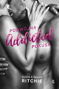 Addicted. Podwójna pokusa. Tom 2