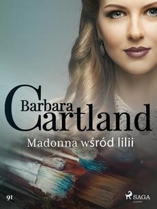Madonna wśród lilii - Ponadczasowe historie miłosne Barbary Cartland